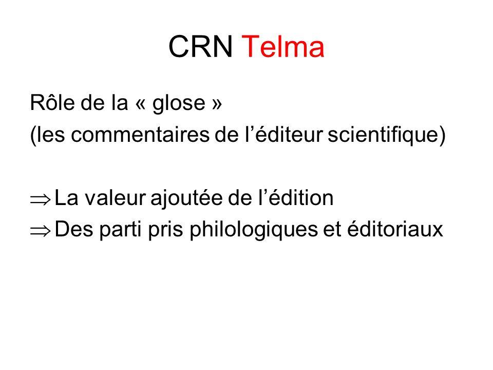 CRN Telma Rôle de la « glose » (les commentaires de l'éditeur scientifique)  La valeur ajoutée de l'édition  Des parti pris philologiques et éditoriaux