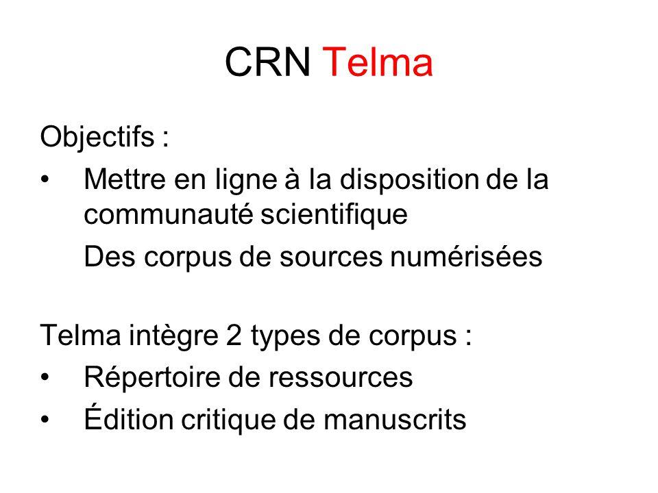 CRN Telma Objectifs : Mettre en ligne à la disposition de la communauté scientifique Des corpus de sources numérisées Telma intègre 2 types de corpus : Répertoire de ressources Édition critique de manuscrits