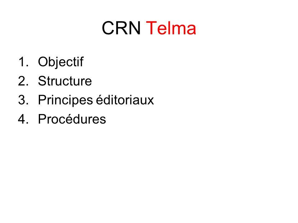 CRN Telma 1.Objectif 2.Structure 3.Principes éditoriaux 4.Procédures