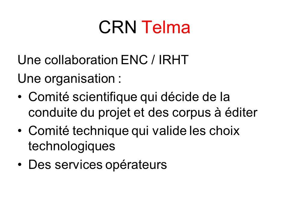 CRN Telma Une collaboration ENC / IRHT Une organisation : Comité scientifique qui décide de la conduite du projet et des corpus à éditer Comité technique qui valide les choix technologiques Des services opérateurs