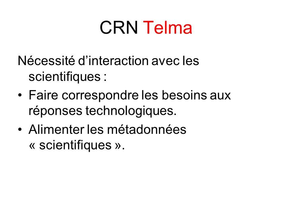 CRN Telma Nécessité d'interaction avec les scientifiques : Faire correspondre les besoins aux réponses technologiques.