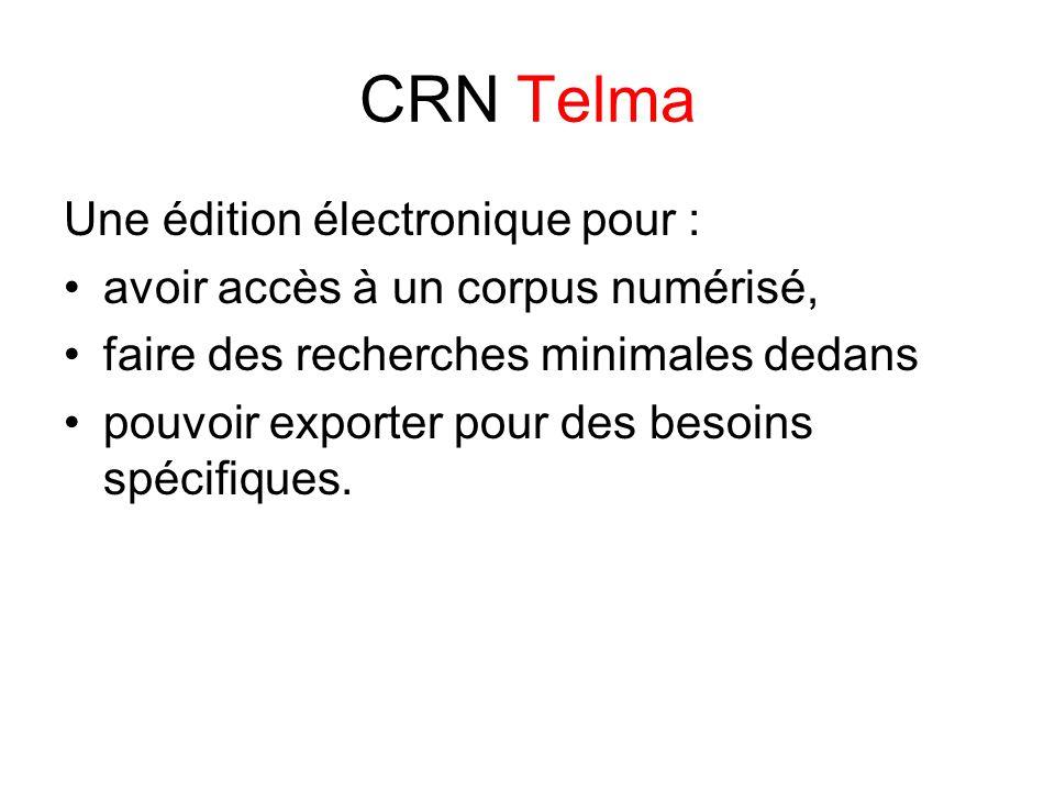 CRN Telma Une édition électronique pour : avoir accès à un corpus numérisé, faire des recherches minimales dedans pouvoir exporter pour des besoins spécifiques.