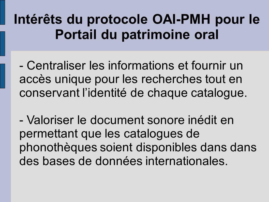 Intérêts du protocole OAI-PMH pour le Portail du patrimoine oral - Centraliser les informations et fournir un accès unique pour les recherches tout en conservant l'identité de chaque catalogue.