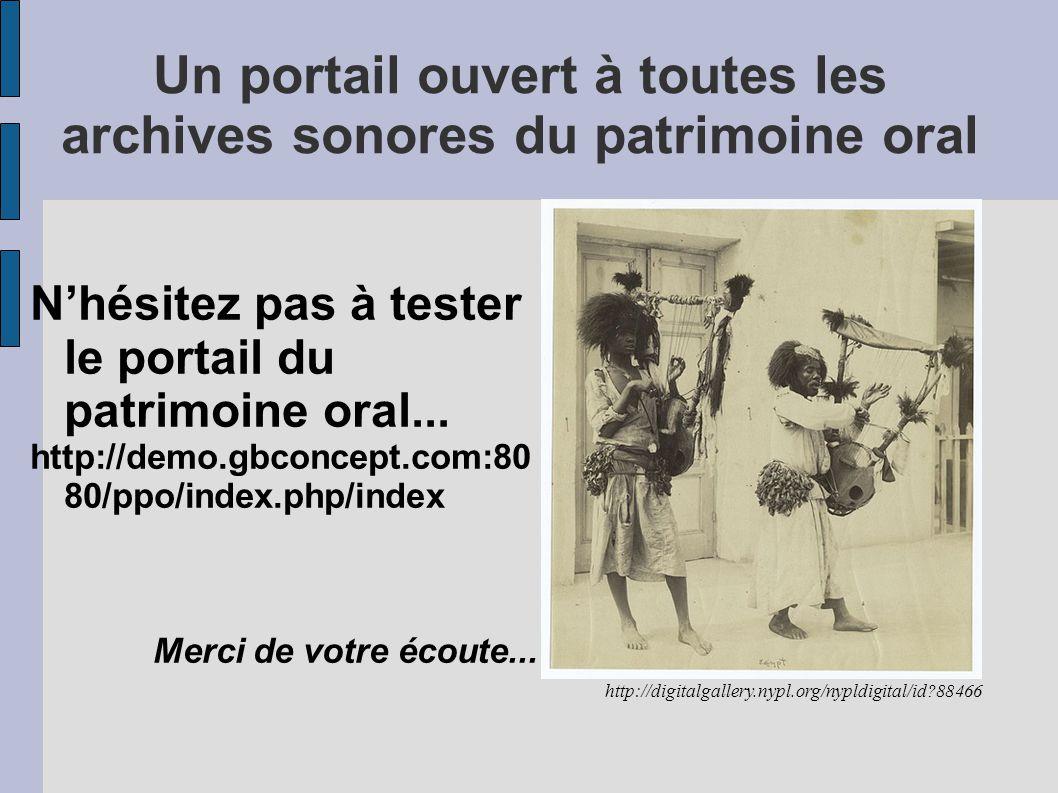 Un portail ouvert à toutes les archives sonores du patrimoine oral N'hésitez pas à tester le portail du patrimoine oral...