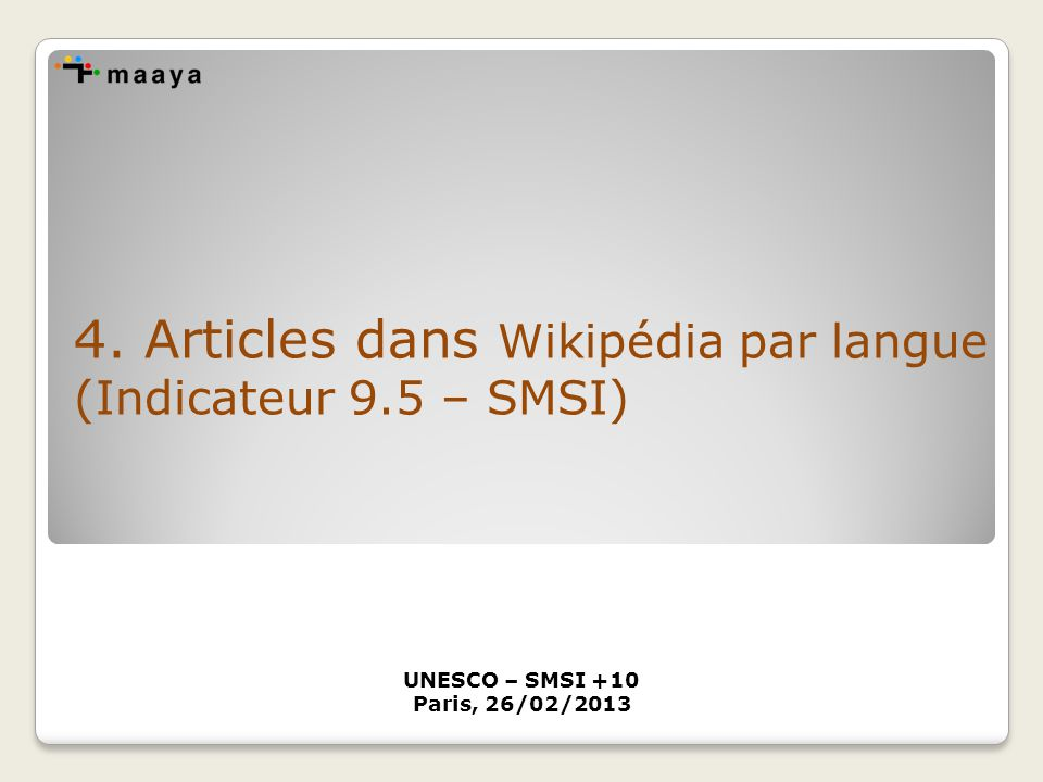4. Articles dans Wikipédia par langue (Indicateur 9.5 – SMSI) UNESCO – SMSI +10 Paris, 26/02/2013
