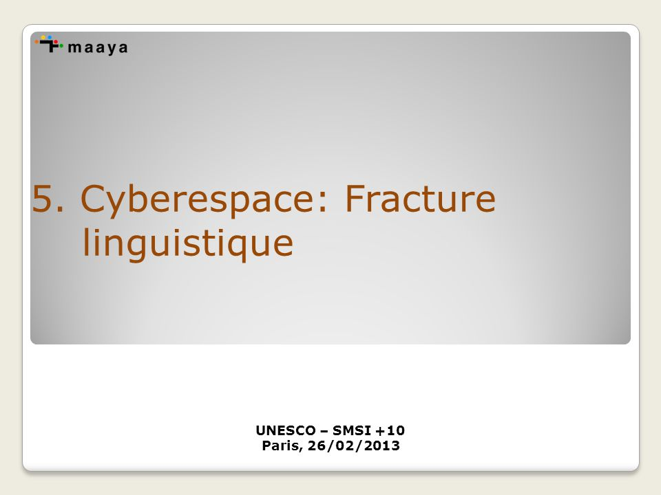 5. Cyberespace: Fracture linguistique UNESCO – SMSI +10 Paris, 26/02/2013