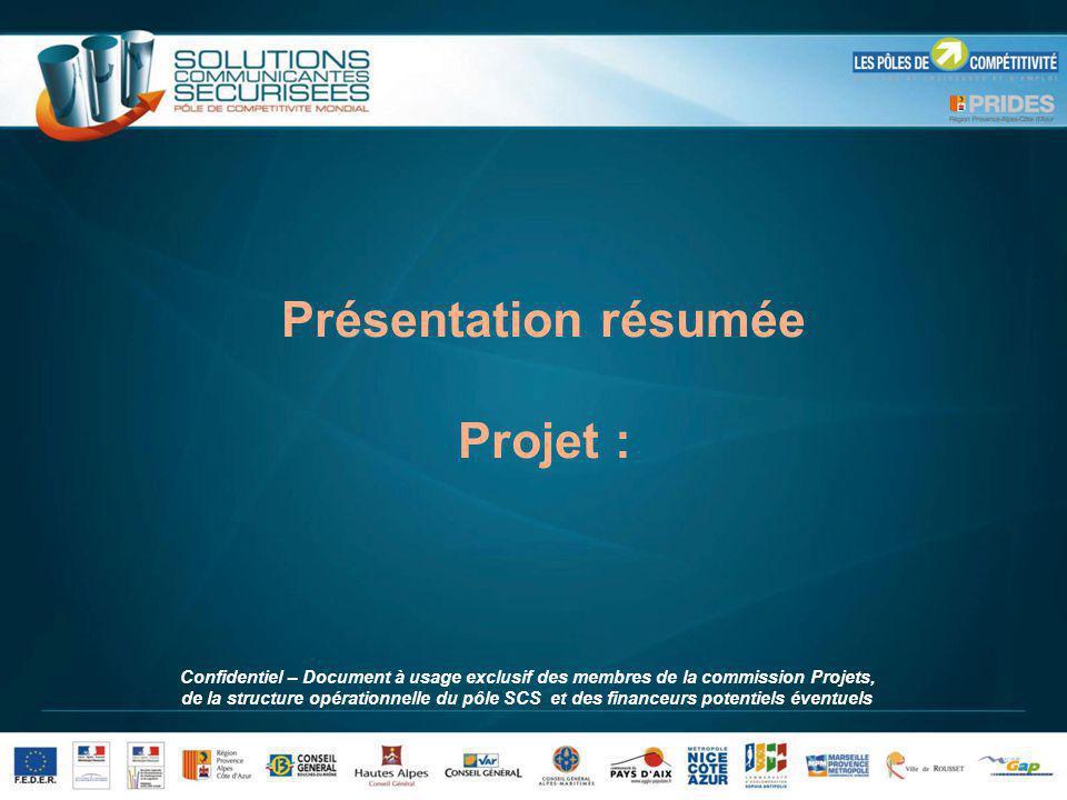 Présentation résumée Projet : Confidentiel – Document à usage exclusif des membres de la commission Projets, de la structure opérationnelle du pôle SC