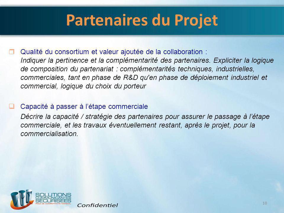 Partenaires du Projet 10  Qualité du consortium et valeur ajoutée de la collaboration : Indiquer la pertinence et la complémentarité des partenaires.