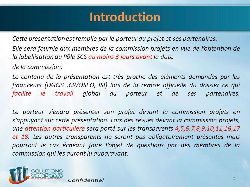 Introduction Cette présentation est remplie par le porteur du projet et ses partenaires. Elle sera fournie aux membres de la commission projets en vue