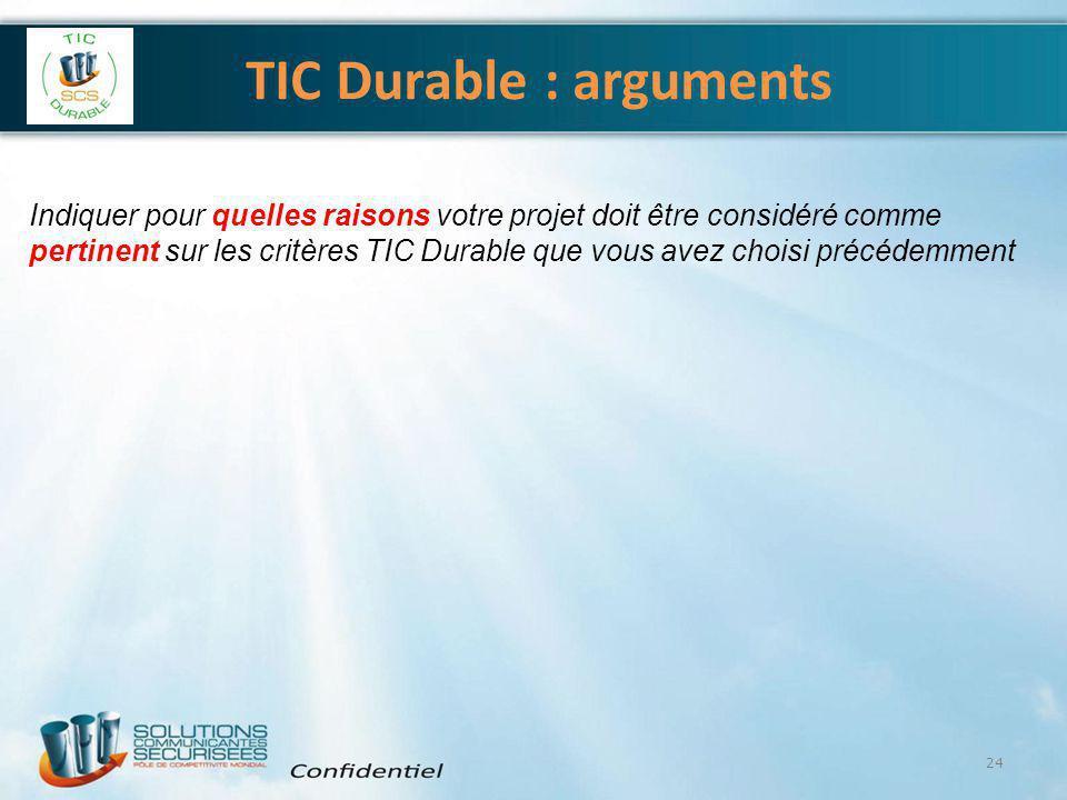 TIC Durable : arguments 24 Indiquer pour quelles raisons votre projet doit être considéré comme pertinent sur les critères TIC Durable que vous avez c