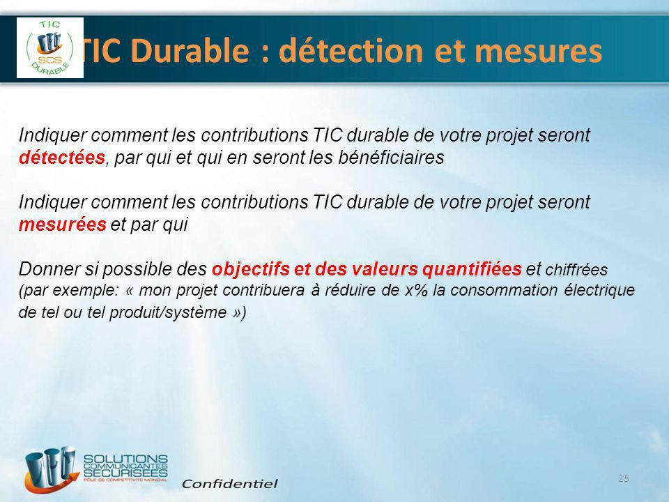 TIC Durable : détection et mesures 25 Indiquer comment les contributions TIC durable de votre projet seront détectées, par qui et qui en seront les bé