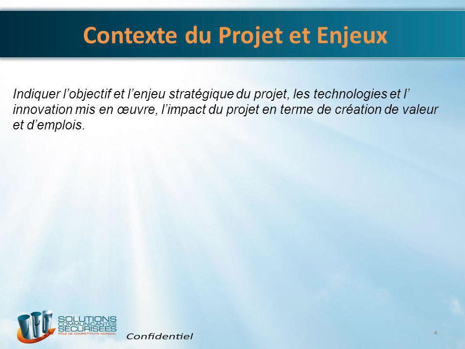Contexte du Projet et Enjeux 4 Indiquer l'objectif et l'enjeu stratégique du projet, les technologies et l' innovation mis en œuvre, l'impact du proje