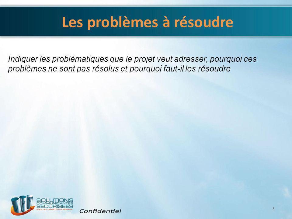 Les problèmes à résoudre 5 Indiquer les problématiques que le projet veut adresser, pourquoi ces problèmes ne sont pas résolus et pourquoi faut-il les
