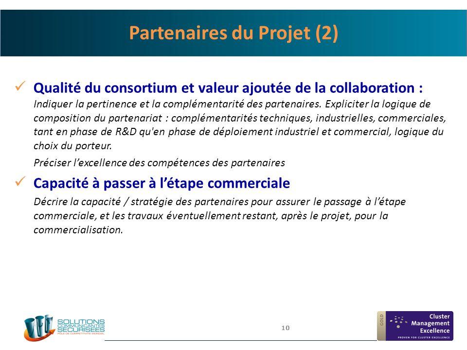 10 Partenaires du Projet (2) Qualité du consortium et valeur ajoutée de la collaboration : Indiquer la pertinence et la complémentarité des partenaire