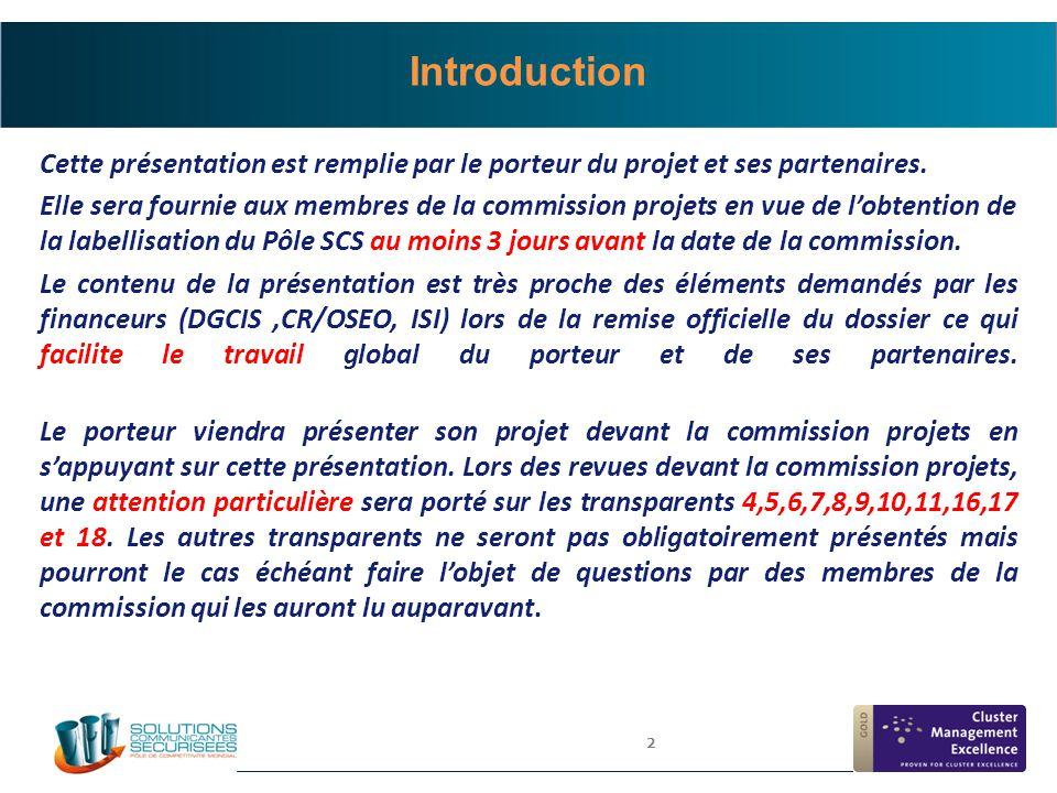 2 Introduction Cette présentation est remplie par le porteur du projet et ses partenaires. Elle sera fournie aux membres de la commission projets en v