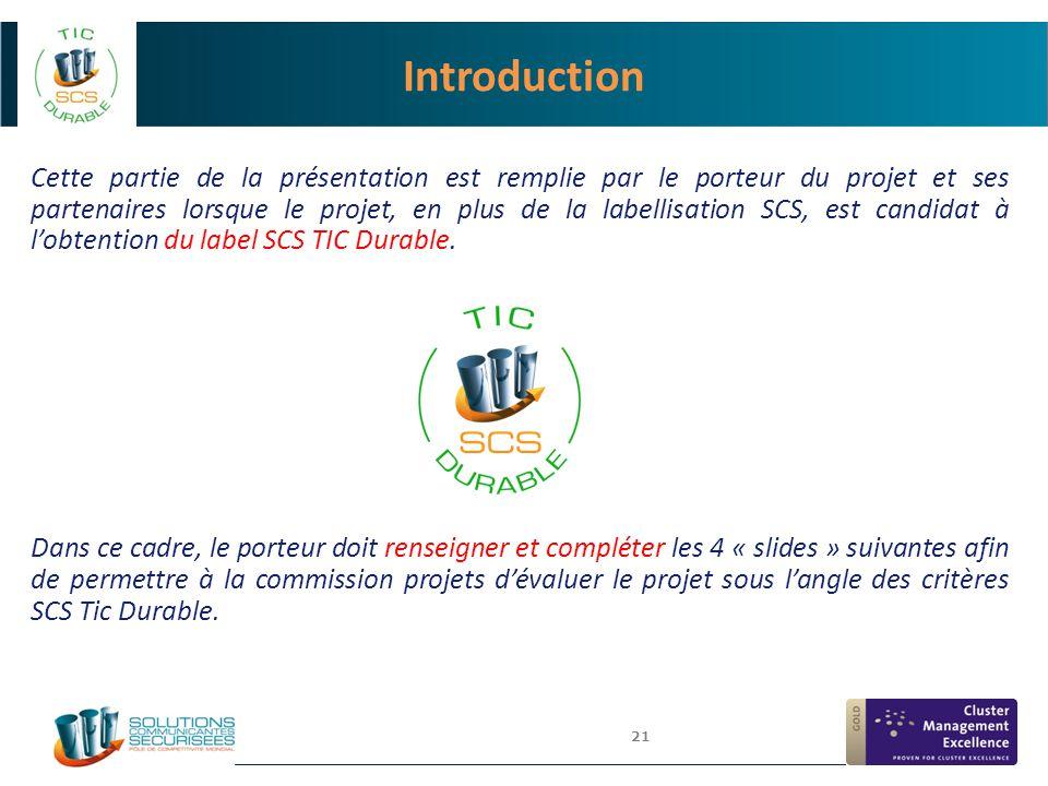 21 Introduction Cette partie de la présentation est remplie par le porteur du projet et ses partenaires lorsque le projet, en plus de la labellisation