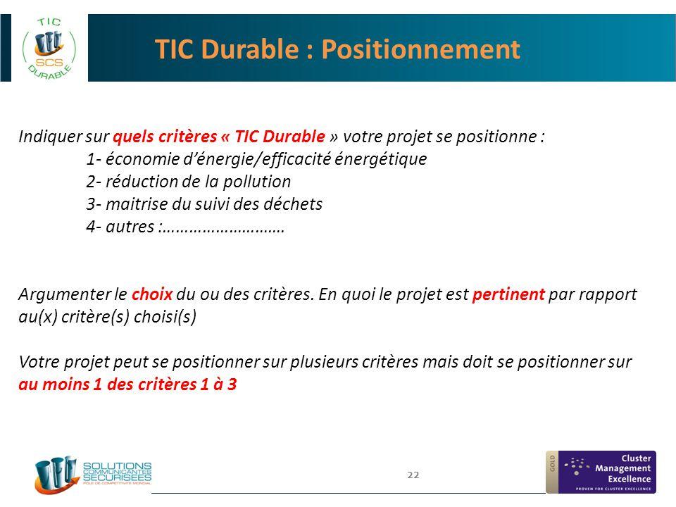 22 TIC Durable : Positionnement Indiquer sur quels critères « TIC Durable » votre projet se positionne : 1- économie d'énergie/efficacité énergétique