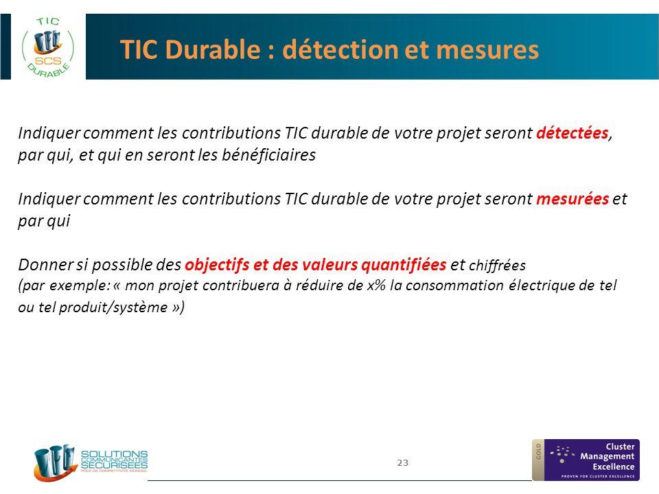 23 TIC Durable : détection et mesures Indiquer comment les contributions TIC durable de votre projet seront détectées, par qui, et qui en seront les b