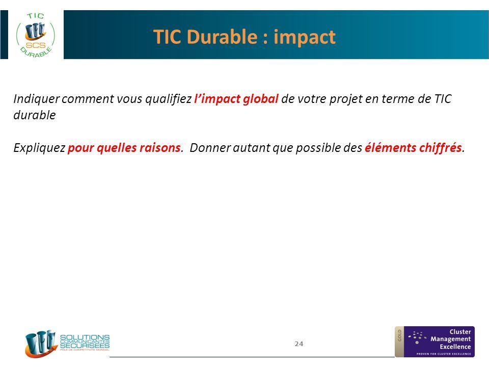 24 TIC Durable : impact Indiquer comment vous qualifiez l'impact global de votre projet en terme de TIC durable Expliquez pour quelles raisons. Donner