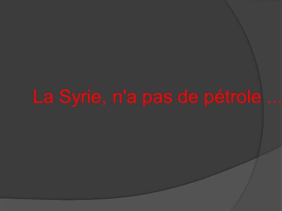 La Syrie, n a pas de pétrole...