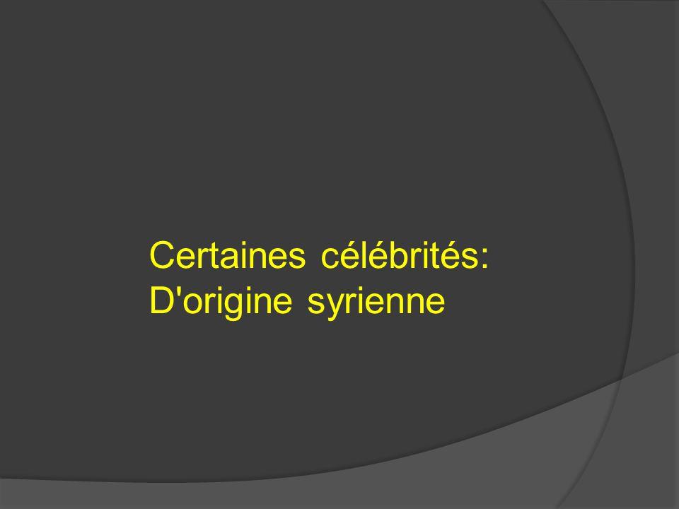 Certaines célébrités: D origine syrienne