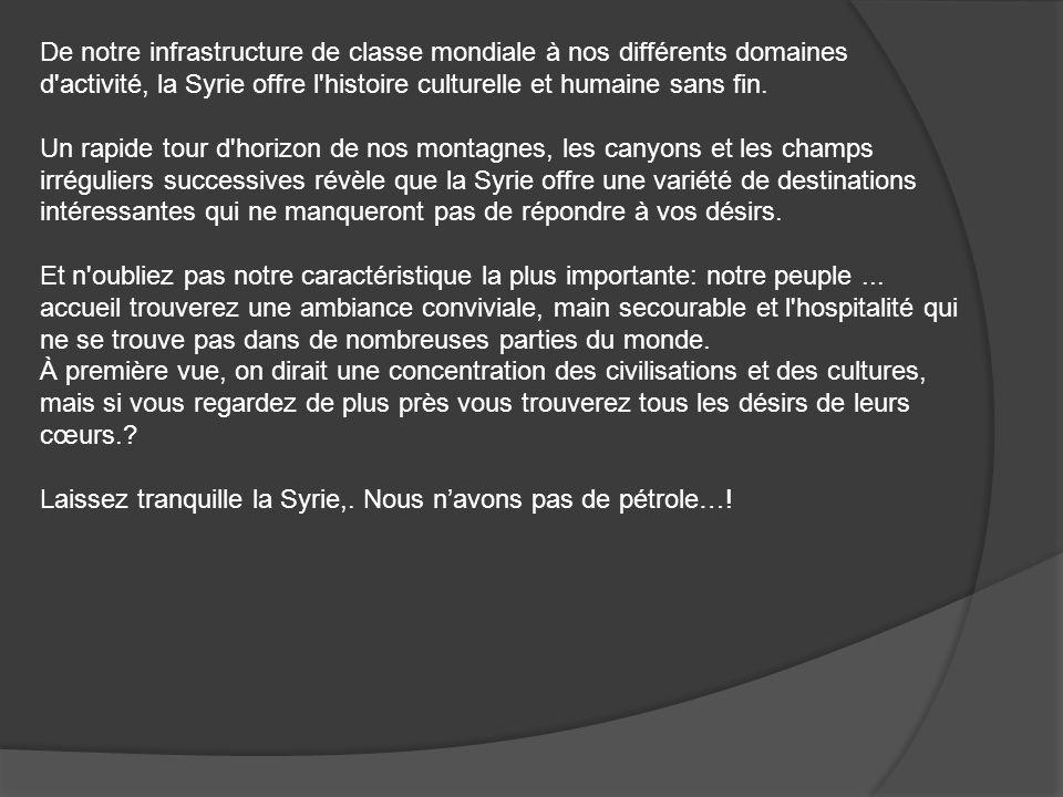De notre infrastructure de classe mondiale à nos différents domaines d activité, la Syrie offre l histoire culturelle et humaine sans fin.