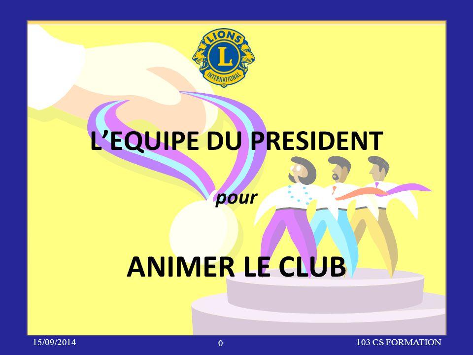 L'EQUIPE DU PRESIDENT 15/09/2014103 CS FORMATION 0 pour ANIMER LE CLUB