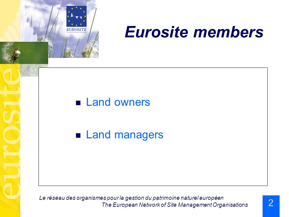 2 Le réseau des organismes pour la gestion du patrimoine naturel européen The European Network of Site Management Organisations Eurosite members Land owners Land managers