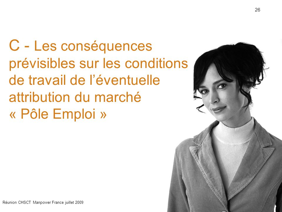26 Réunion CHSCT Manpower France juillet 2009 C - Les conséquences prévisibles sur les conditions de travail de l'éventuelle attribution du marché « Pôle Emploi »