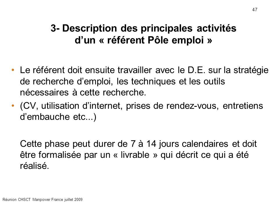 47 Réunion CHSCT Manpower France juillet 2009 Le référent doit ensuite travailler avec le D.E. sur la stratégie de recherche d'emploi, les techniques