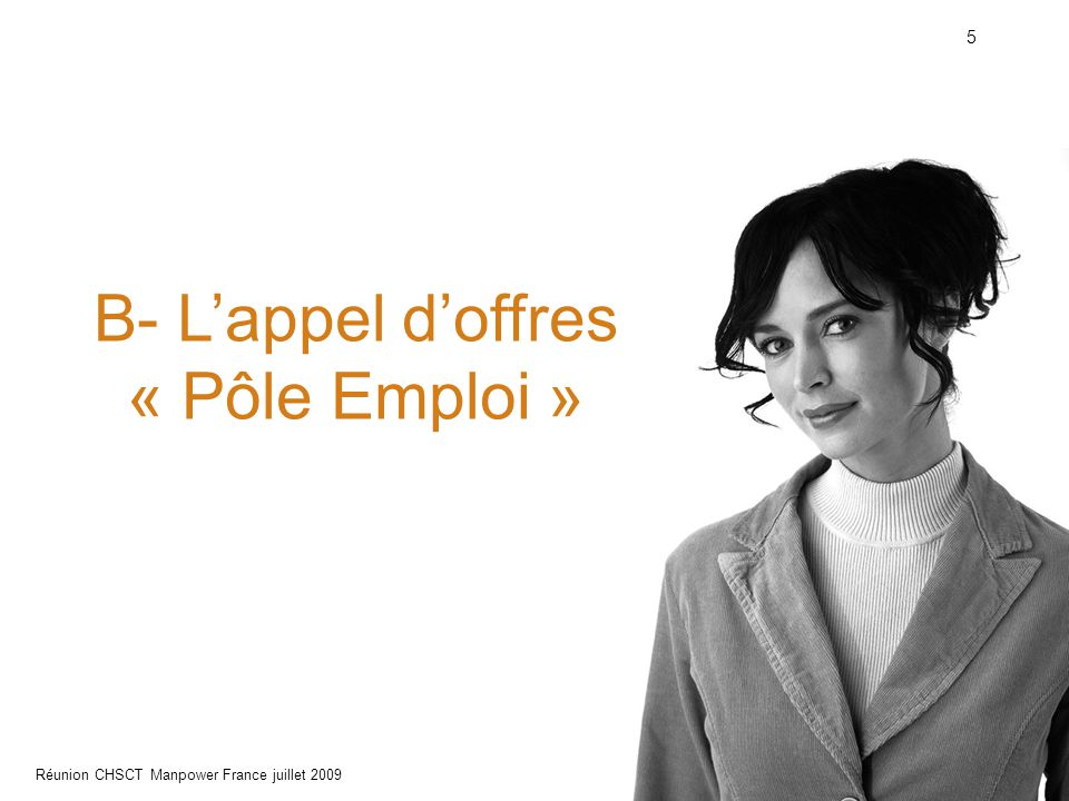 16 Réunion CHSCT Manpower France juillet 2009 5 - Présentation de l'appel d'offres « Le présent marché a pour objet la mise en œuvre, auprès des demandeurs d'emploi, de prestations de services d'insertion professionnelle.