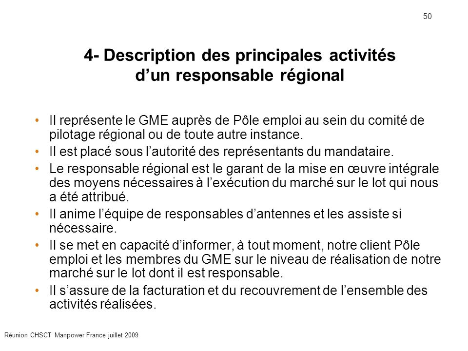 50 Réunion CHSCT Manpower France juillet 2009 4- Description des principales activités d'un responsable régional Il représente le GME auprès de Pôle e