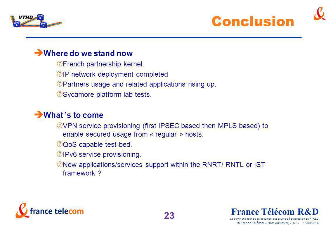 23 France Télécom R&D La communication de ce document est soumise à autorisation de FTR&D © France Télécom - (Nom du fichier) - D23 - 15/09/2014 Concl
