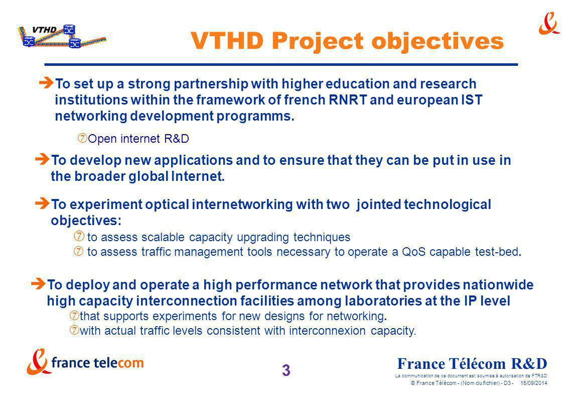 3 France Télécom R&D La communication de ce document est soumise à autorisation de FTR&D © France Télécom - (Nom du fichier) - D3 - 15/09/2014 è To de