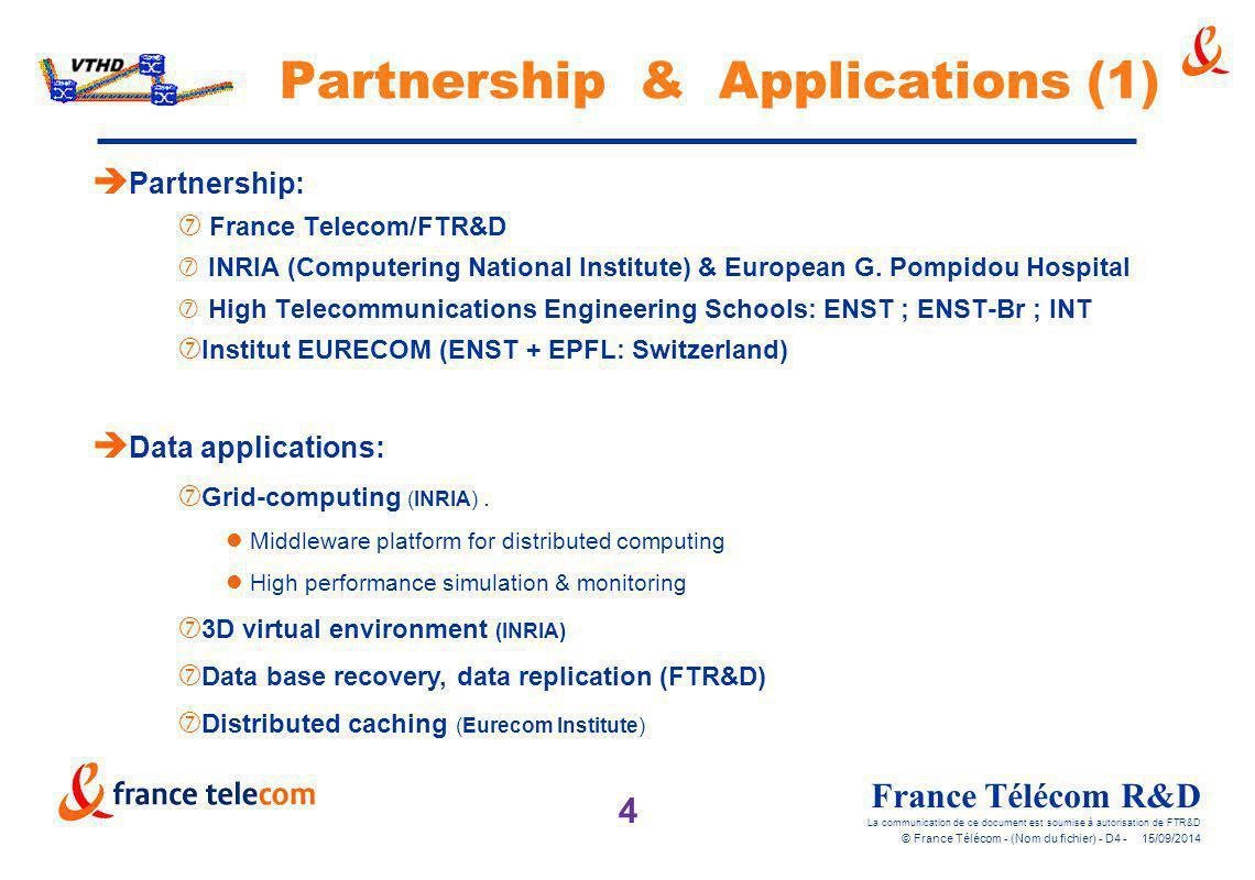 4 France Télécom R&D La communication de ce document est soumise à autorisation de FTR&D © France Télécom - (Nom du fichier) - D4 - 15/09/2014 Partner