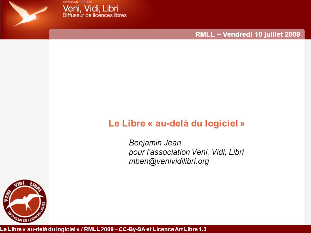 Le Libre « au-delà du logiciel » / RMLL 2009 – CC-By-SA et Licence Art Libre 1.3 Plan Introduction : un point (positif) sur Logiciel Libre & Open Source I- Peut-on étendre le Libre au-delà du logiciel comme création .