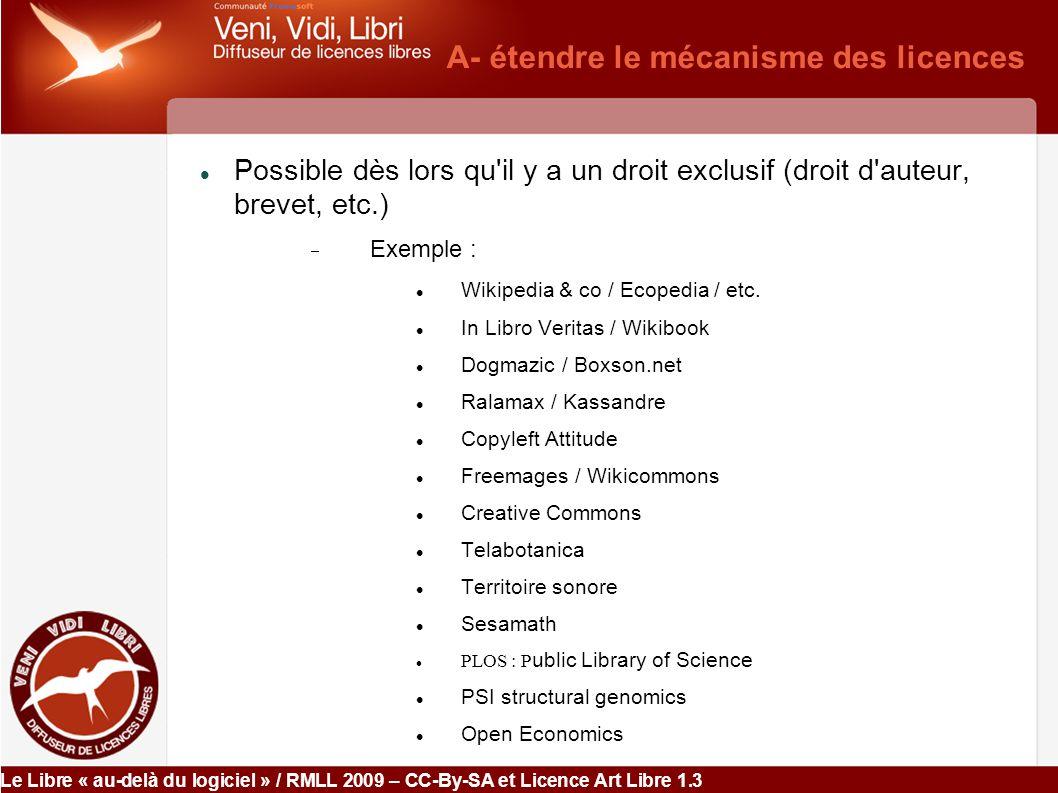 Le Libre « au-delà du logiciel » / RMLL 2009 – CC-By-SA et Licence Art Libre 1.3 Veni, Vidi, Libri Ce document est cumulativement soumis aux licences libres CC-By- SA 3.0 et Licence Art Libre 1.3.