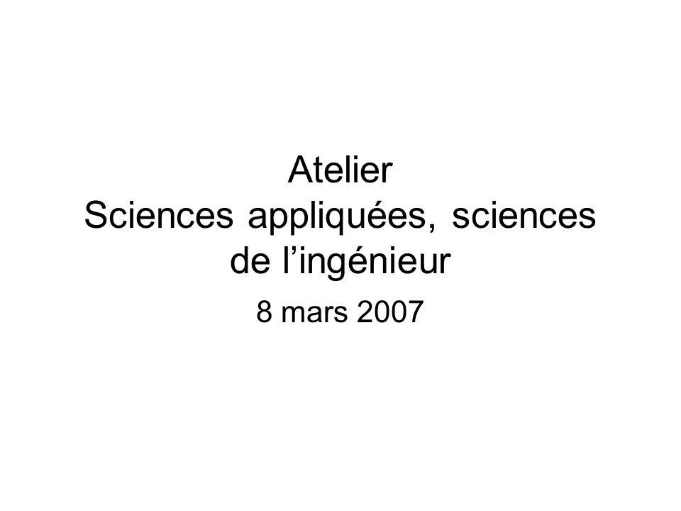 Atelier Sciences appliquées, sciences de l'ingénieur 8 mars 2007