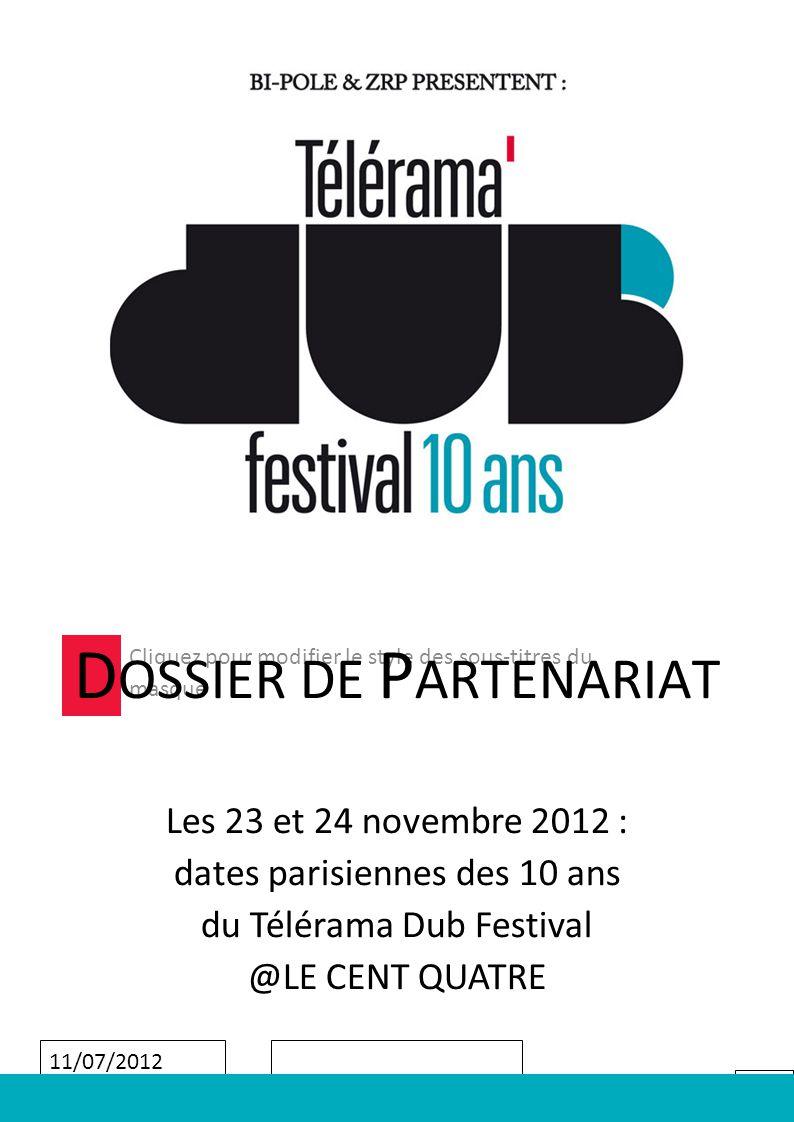 1 Cliquez pour modifier le style des sous-titres du masque 11/07/2012 D OSSIER DE P ARTENARIAT Les 23 et 24 novembre 2012 : dates parisiennes des 10 ans du Télérama Dub Festival @LE CENT QUATRE