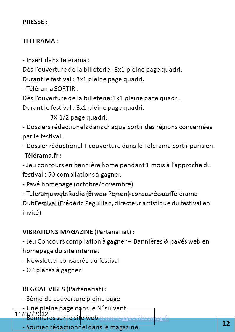 12 Cliquez pour modifier le style des sous-titres du masque 11/07/2012 PRESSE : TELERAMA : - Insert dans Télérama : Dès l'ouverture de la billeterie : 3x1 pleine page quadri.