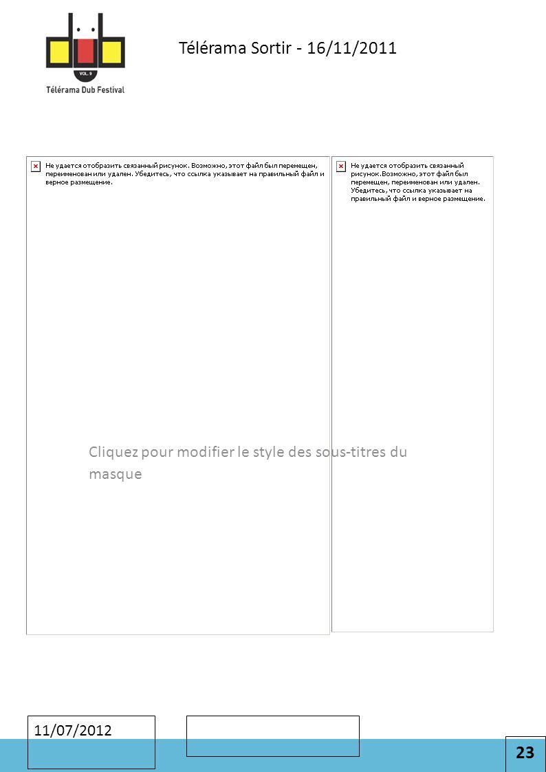 23 Cliquez pour modifier le style des sous-titres du masque 11/07/2012 Télérama Sortir - 16/11/2011