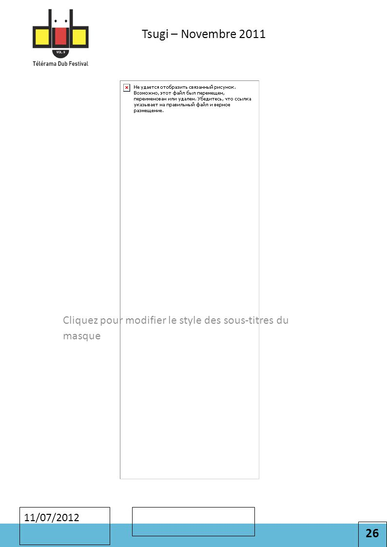26 Cliquez pour modifier le style des sous-titres du masque 11/07/2012 Tsugi – Novembre 2011