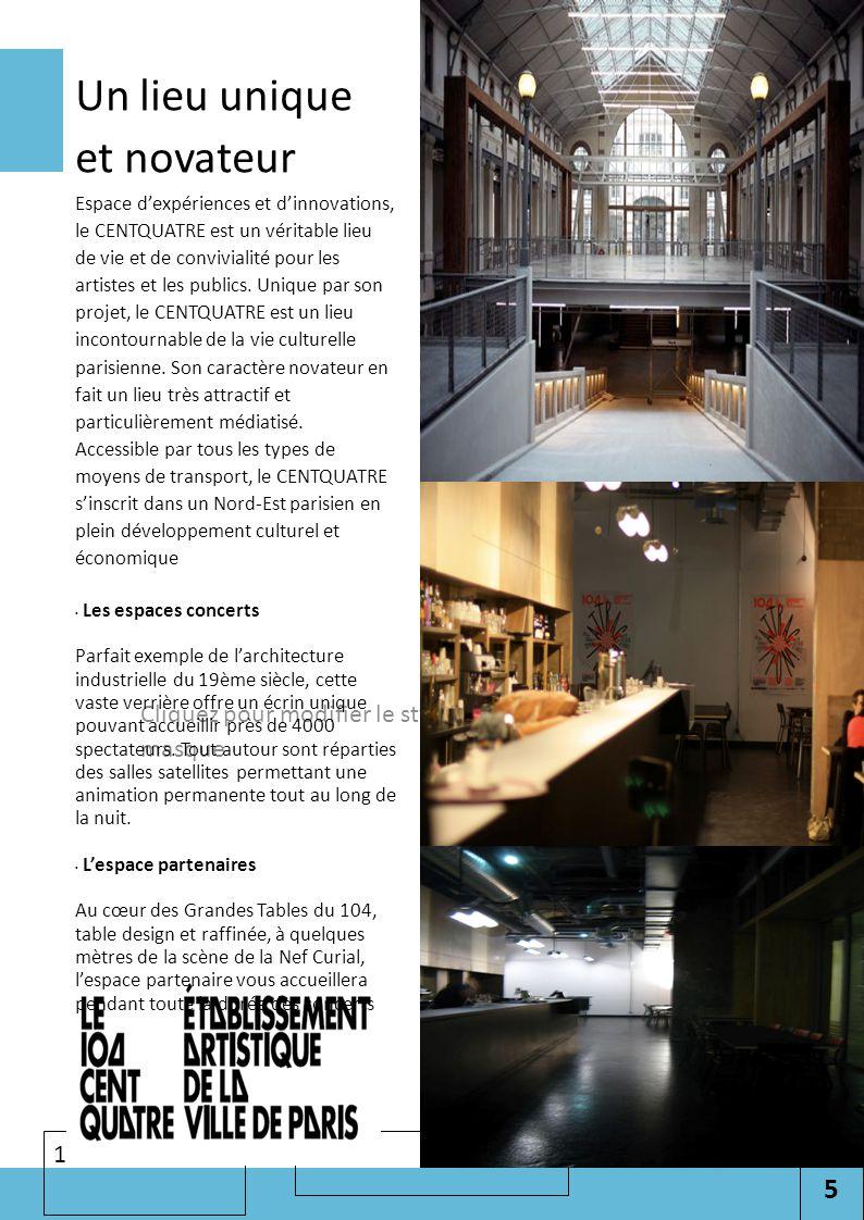 5 Cliquez pour modifier le style des sous-titres du masque 11/07/2012 Un lieu unique et novateur Espace d'expériences et d'innovations, le CENTQUATRE est un véritable lieu de vie et de convivialité pour les artistes et les publics.