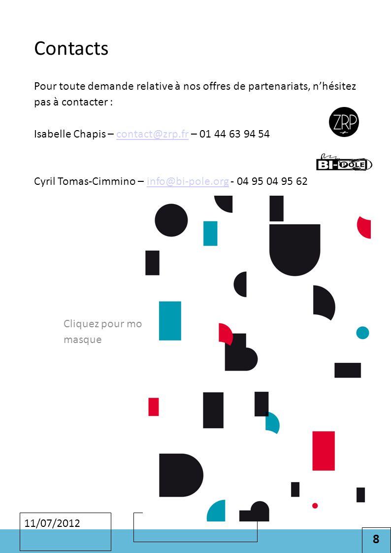 8 Cliquez pour modifier le style des sous-titres du masque 11/07/2012 Contacts Pour toute demande relative à nos offres de partenariats, n'hésitez pas