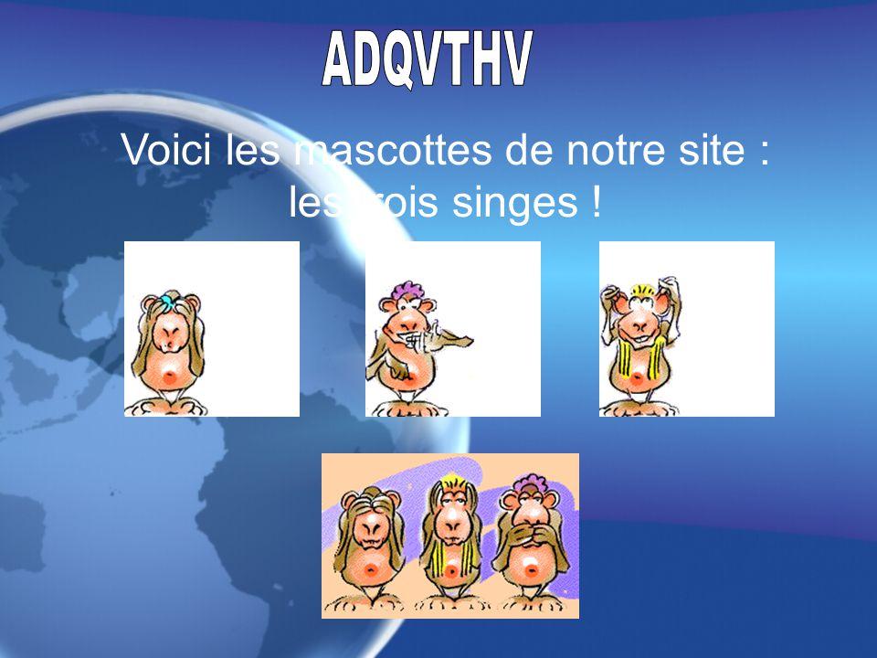 Voici les mascottes de notre site : les trois singes !