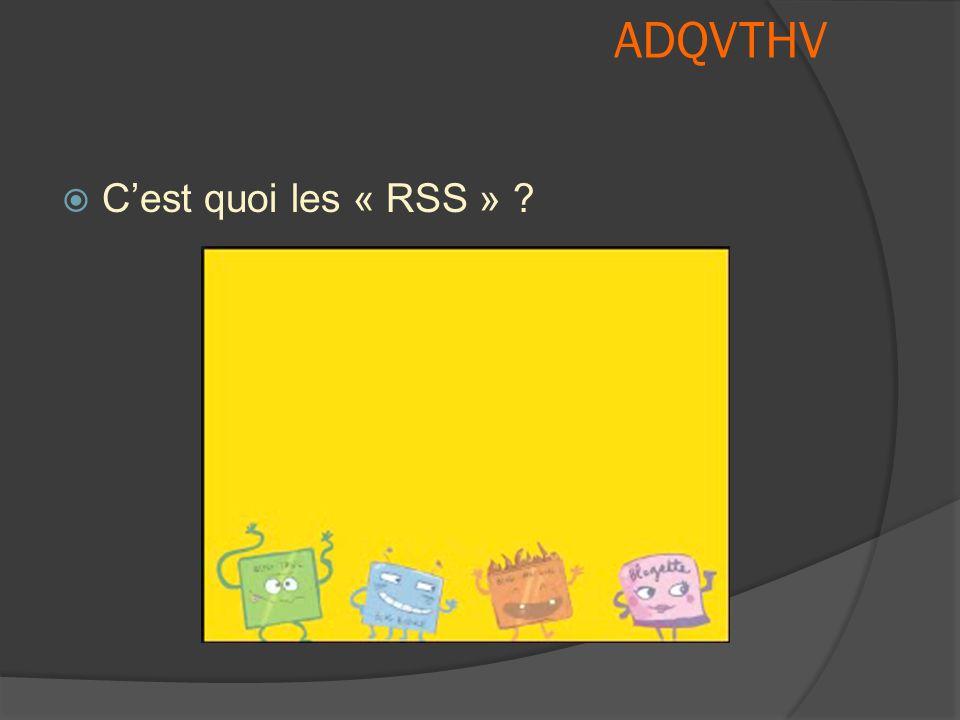ADQVTHV  La communication de l'ADQVTHV :  - avec les « RSS »  Une explication rapide pages suivantes pour vous inciter à vous « abonner » à nos RSS (c'est le mot utilisé mais c'est GRATUIT )