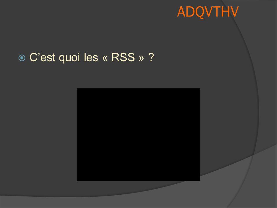 ADQVTHV  C'est quoi les « RSS » ?