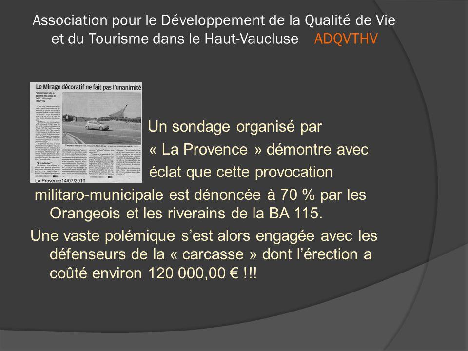  Un sondage organisé par  « « La Provence » démontre avec  Éclat éclat que cette provocation militaro-municipale est dénoncée à 70 % par les Orangeois et les riverains de la BA 115.