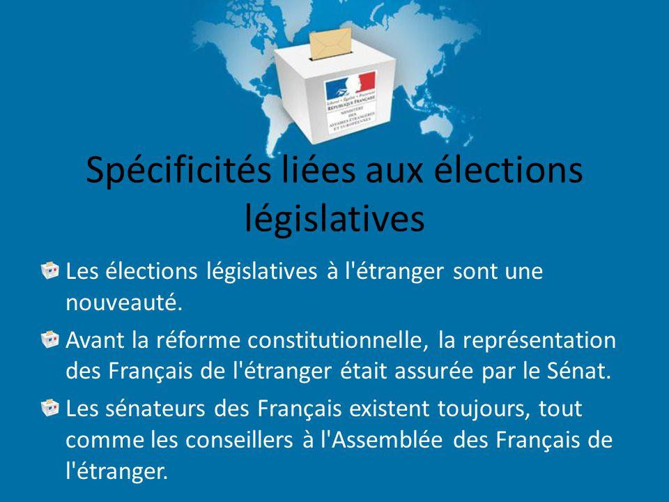 Spécificités liées aux élections législatives Les élections législatives à l étranger sont une nouveauté.