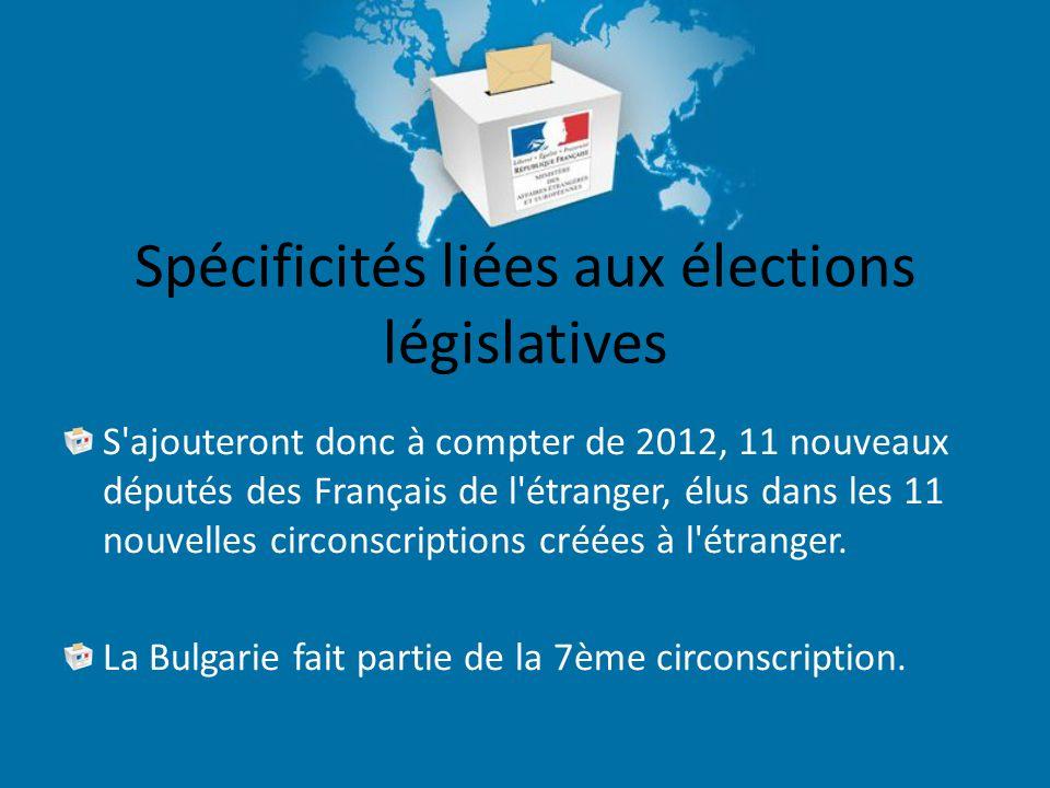 Spécificités liées aux élections législatives S ajouteront donc à compter de 2012, 11 nouveaux députés des Français de l étranger, élus dans les 11 nouvelles circonscriptions créées à l étranger.